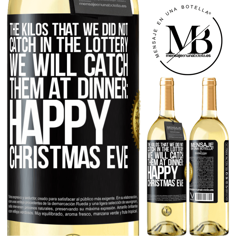 24,95 € Free Shipping   White Wine WHITE Edition The kilos that we did not catch in the lottery, we will catch them at dinner: Happy Christmas Eve Black Label. Customizable label Young wine Harvest 2020 Verdejo