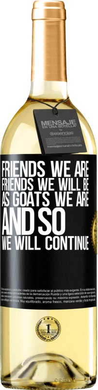 24,95 € Free Shipping | White Wine WHITE Edition Friends we are, friends we will be, as goats we are and so we will continue Black Label. Customizable label Young wine Harvest 2020 Verdejo