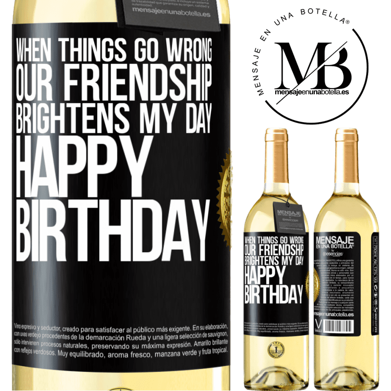 24,95 € Free Shipping   White Wine WHITE Edition When things go wrong, our friendship brightens my day. Happy Birthday Black Label. Customizable label Young wine Harvest 2020 Verdejo