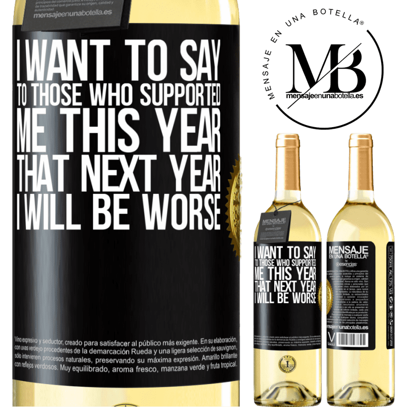24,95 € Free Shipping   White Wine WHITE Edition I want to say to those who supported me this year, that next year I will be worse Black Label. Customizable label Young wine Harvest 2020 Verdejo