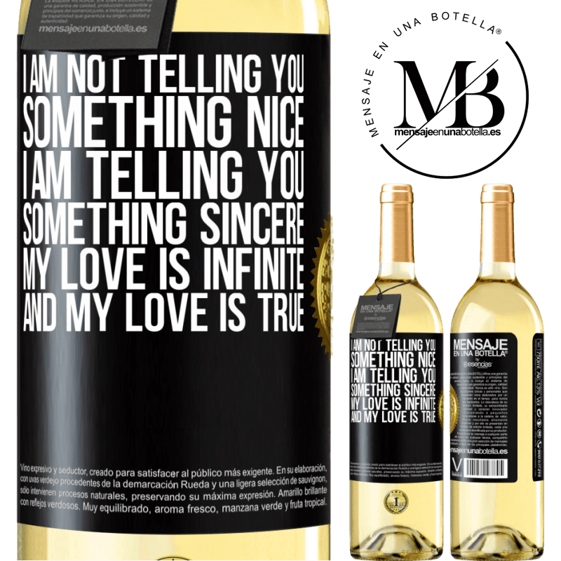 24,95 € Free Shipping | White Wine WHITE Edition I am not telling you something nice, I am telling you something sincere, my love is infinite and my love is true Black Label. Customizable label Young wine Harvest 2020 Verdejo