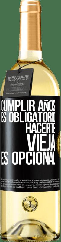 24,95 € Envío gratis   Vino Blanco Edición WHITE Cumplir años es obligatorio, hacerte vieja es opcional Etiqueta Negra. Etiqueta personalizable Vino joven Cosecha 2020 Verdejo