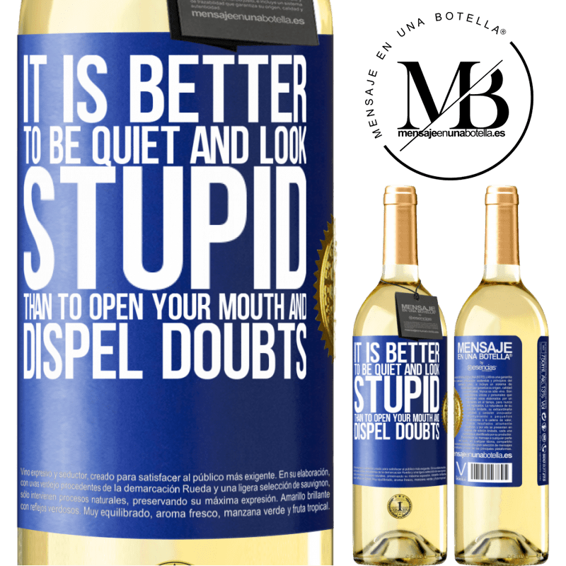 24,95 € Free Shipping | White Wine WHITE Edition It is better to be quiet and look stupid, than to open your mouth and dispel doubts Blue Label. Customizable label Young wine Harvest 2020 Verdejo