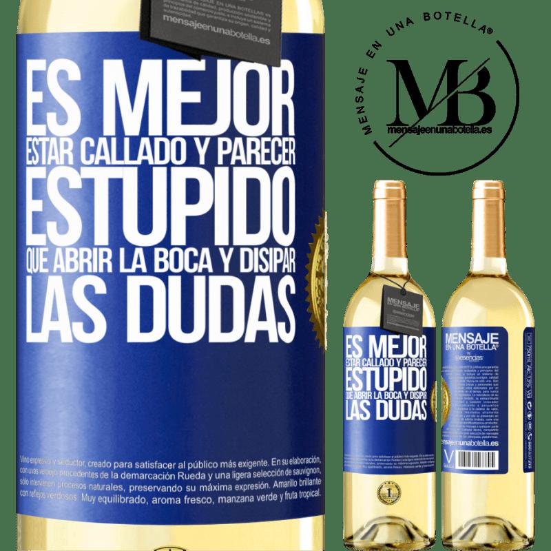 24,95 € Envoi gratuit | Vin blanc Édition WHITE Il vaut mieux se taire et avoir l'air stupide que d'ouvrir la bouche et de dissiper les doutes Étiquette Bleue. Étiquette personnalisable Vin jeune Récolte 2020 Verdejo
