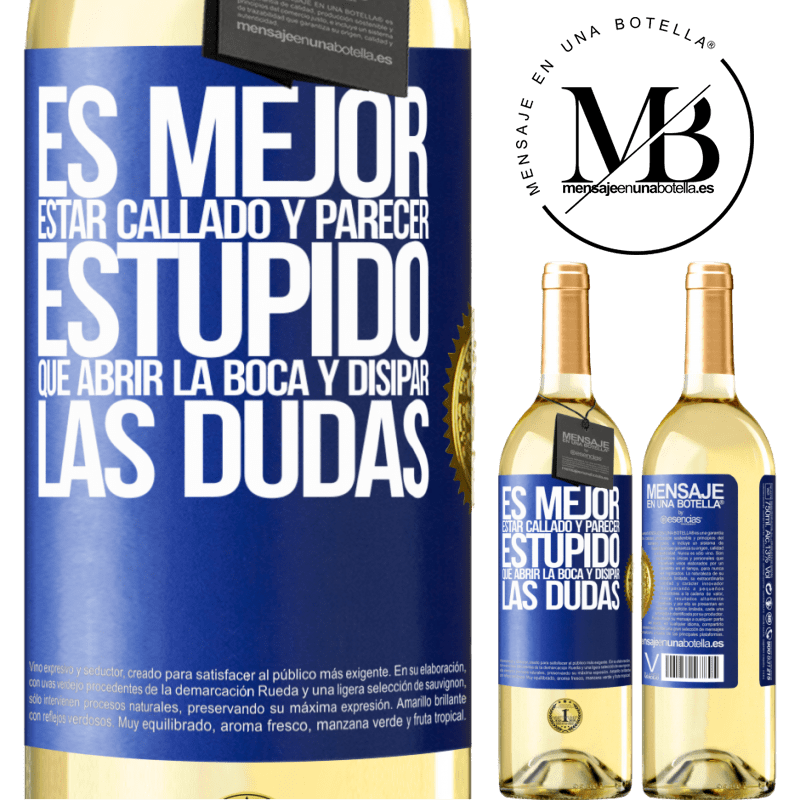 24,95 € Envío gratis | Vino Blanco Edición WHITE Es mejor estar callado y parecer estúpido, que abrir la boca y disipar las dudas Etiqueta Azul. Etiqueta personalizable Vino joven Cosecha 2020 Verdejo