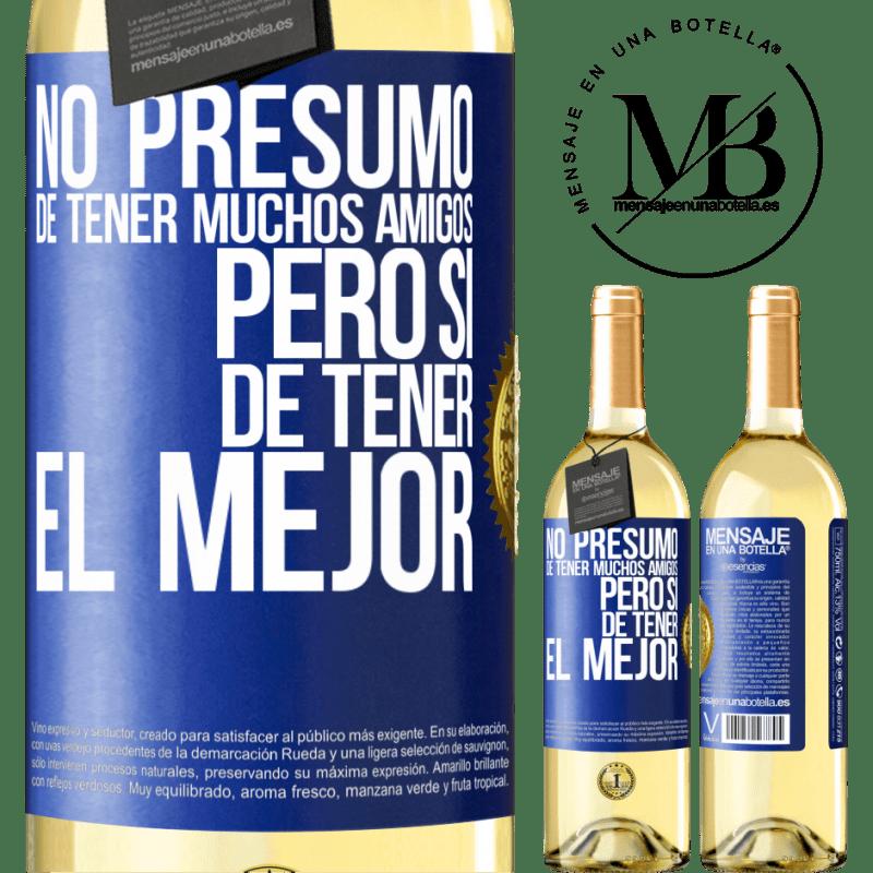 24,95 € Envío gratis | Vino Blanco Edición WHITE No presumo de tener muchos amigos, pero sí de tener el mejor Etiqueta Azul. Etiqueta personalizable Vino joven Cosecha 2020 Verdejo