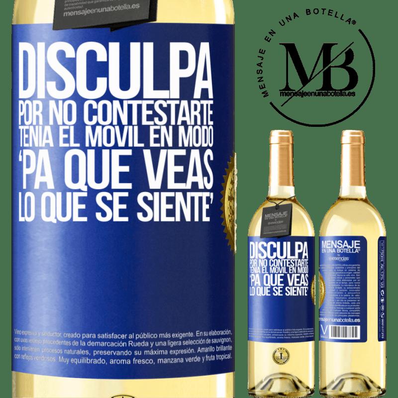24,95 € Free Shipping | White Wine WHITE Edition Disculpa por no contestarte. Tenía el móvil en modo pa' que veas lo que se siente Blue Label. Customizable label Young wine Harvest 2020 Verdejo