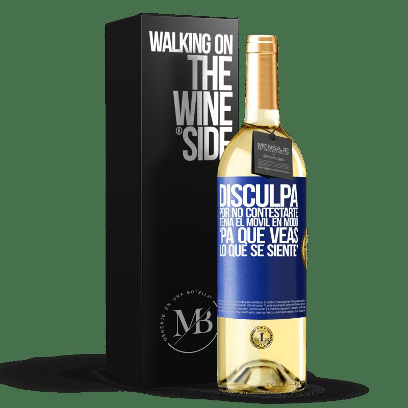 24,95 € Envío gratis   Vino Blanco Edición WHITE Disculpa por no contestarte. Tenía el móvil en modo pa' que veas lo que se siente Etiqueta Azul. Etiqueta personalizable Vino joven Cosecha 2020 Verdejo