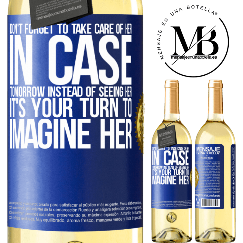 24,95 € Free Shipping | White Wine WHITE Edition Don't forget to take care of her, in case tomorrow instead of seeing her, it's your turn to imagine her Blue Label. Customizable label Young wine Harvest 2020 Verdejo