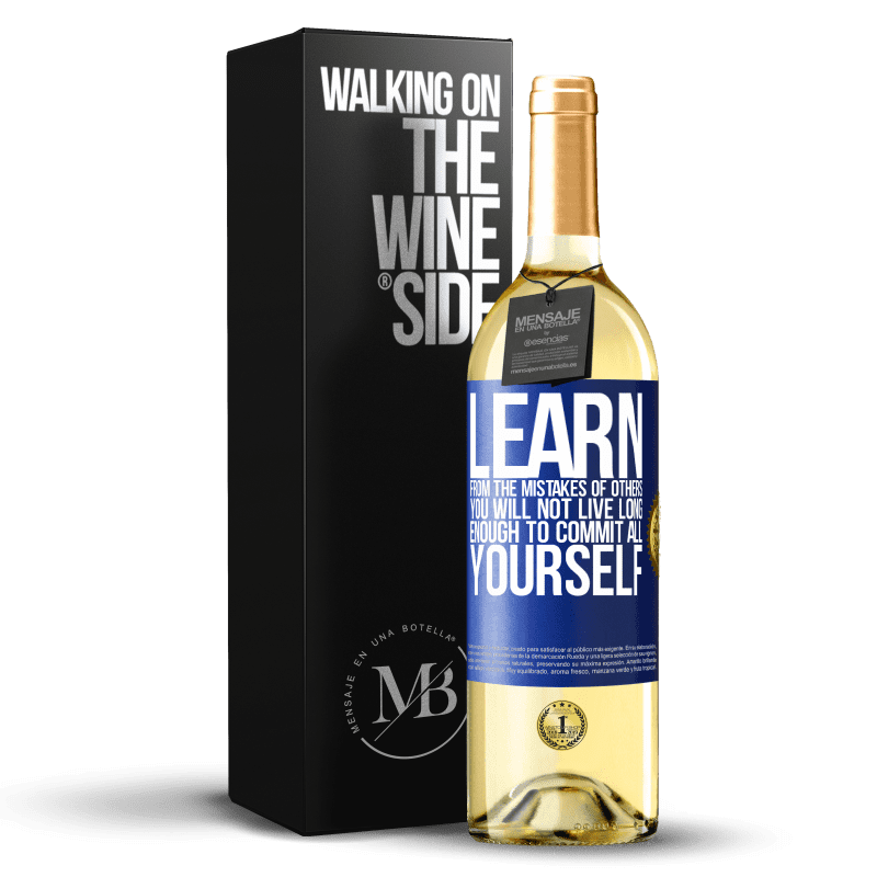 24,95 € Free Shipping | White Wine WHITE Edition Learn from the mistakes of others, you will not live long enough to commit all yourself Blue Label. Customizable label Young wine Harvest 2020 Verdejo
