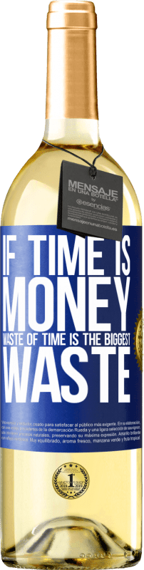 24,95 € Free Shipping | White Wine WHITE Edition If time is money, waste of time is the biggest waste Blue Label. Customizable label Young wine Harvest 2020 Verdejo