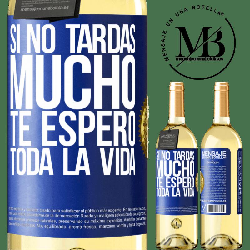 24,95 € Envío gratis | Vino Blanco Edición WHITE Si no tardas mucho, te espero toda la vida Etiqueta Azul. Etiqueta personalizable Vino joven Cosecha 2020 Verdejo