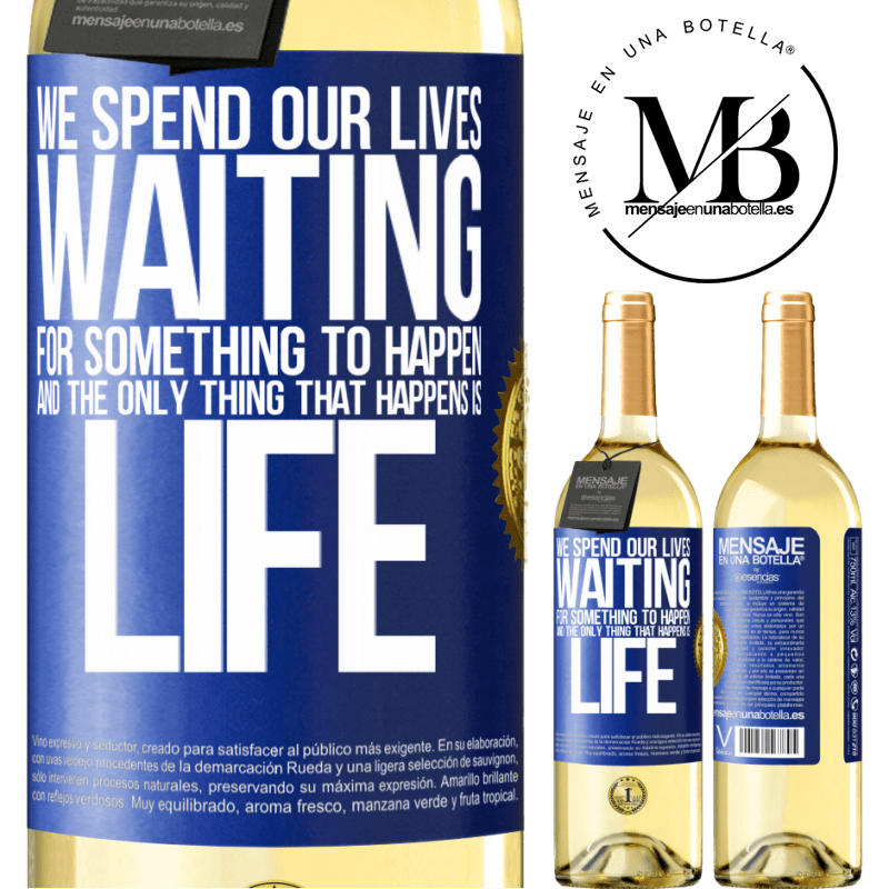 24,95 € Free Shipping | White Wine WHITE Edition We spend our lives waiting for something to happen, and the only thing that happens is life Blue Label. Customizable label Young wine Harvest 2020 Verdejo