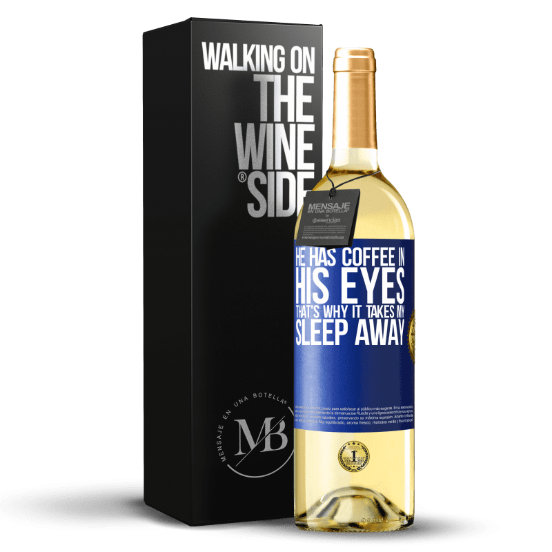 24,95 € Free Shipping   White Wine WHITE Edition He has coffee in his eyes, that's why it takes my sleep away Blue Label. Customizable label Young wine Harvest 2020 Verdejo