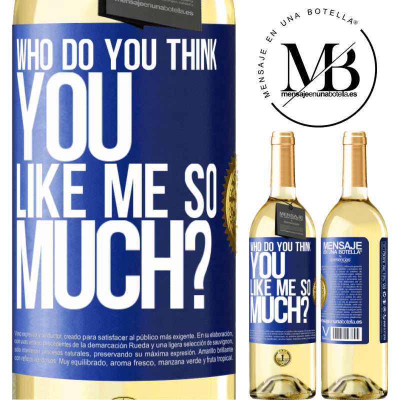 24,95 € Free Shipping | White Wine WHITE Edition who do you think you like me so much? Blue Label. Customizable label Young wine Harvest 2020 Verdejo