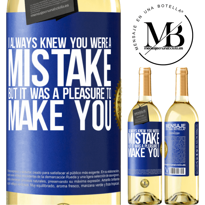 24,95 € Free Shipping | White Wine WHITE Edition I always knew you were a mistake, but it was a pleasure to make you Blue Label. Customizable label Young wine Harvest 2020 Verdejo