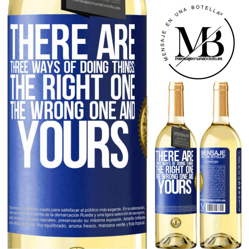 24,95 € Free Shipping | White Wine WHITE Edition There are three ways of doing things: the right one, the wrong one and yours Blue Label. Customizable label Young wine Harvest 2020 Verdejo