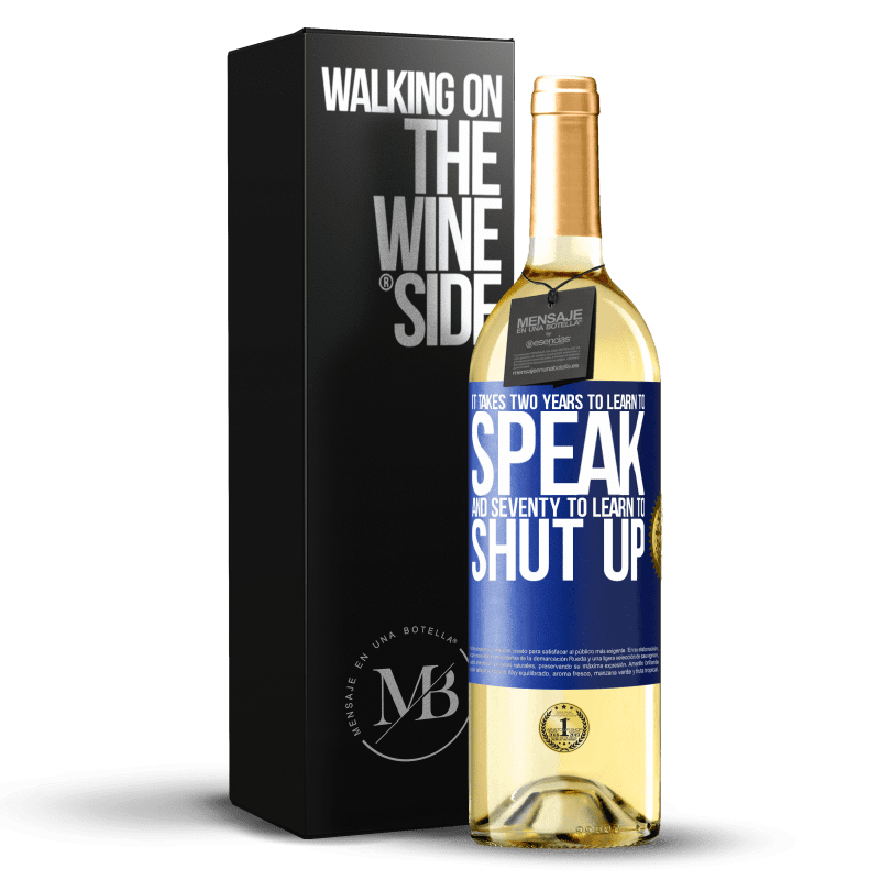 24,95 € Free Shipping | White Wine WHITE Edition It takes two years to learn to speak, and seventy to learn to shut up Blue Label. Customizable label Young wine Harvest 2020 Verdejo