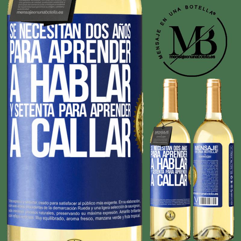 24,95 € Envoi gratuit | Vin blanc Édition WHITE Il faut deux ans pour apprendre à parler et soixante-dix pour apprendre à se taire Étiquette Bleue. Étiquette personnalisable Vin jeune Récolte 2020 Verdejo