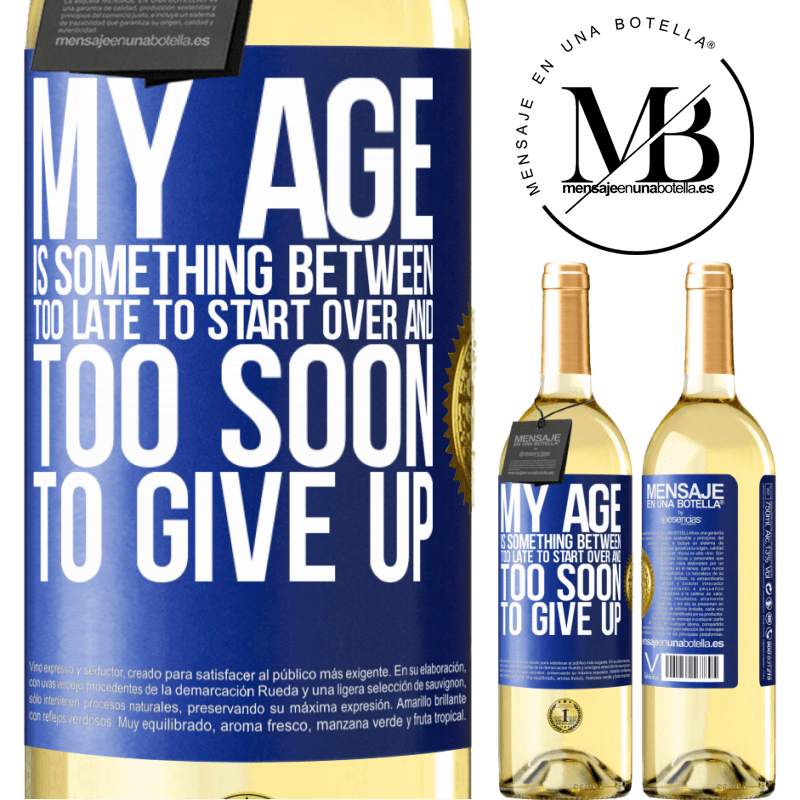 24,95 € Free Shipping   White Wine WHITE Edition My age is something between ... Too late to start over and ... too soon to give up Blue Label. Customizable label Young wine Harvest 2020 Verdejo