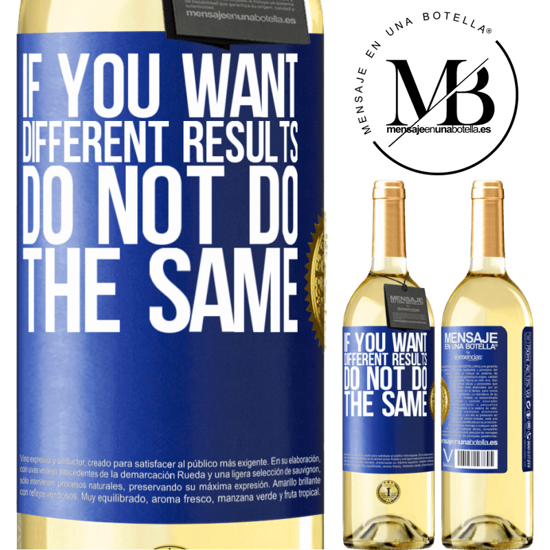 24,95 € Free Shipping | White Wine WHITE Edition If you want different results, do not do the same Blue Label. Customizable label Young wine Harvest 2020 Verdejo