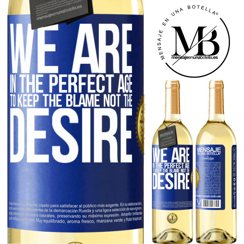 24,95 € Free Shipping   White Wine WHITE Edition We are in the perfect age to keep the blame, not the desire Blue Label. Customizable label Young wine Harvest 2020 Verdejo