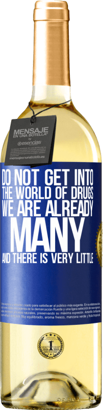 24,95 € Free Shipping   White Wine WHITE Edition Do not get into the world of drugs ... We are already many and there is very little Blue Label. Customizable label Young wine Harvest 2020 Verdejo