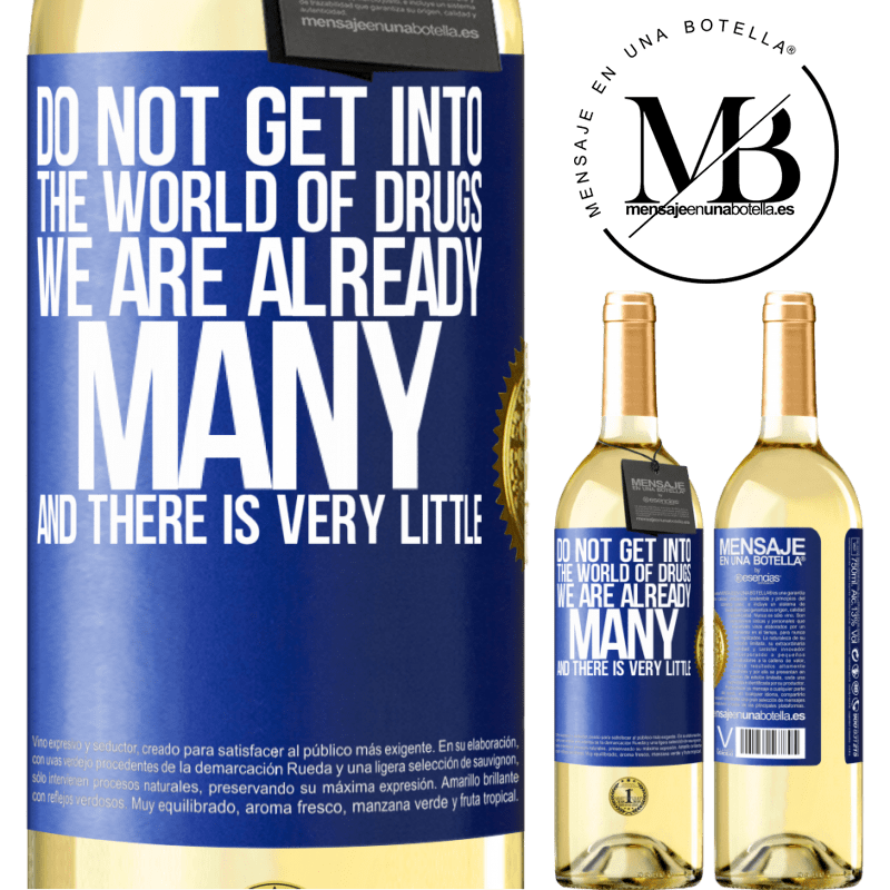 24,95 € Free Shipping | White Wine WHITE Edition Do not get into the world of drugs ... We are already many and there is very little Blue Label. Customizable label Young wine Harvest 2020 Verdejo