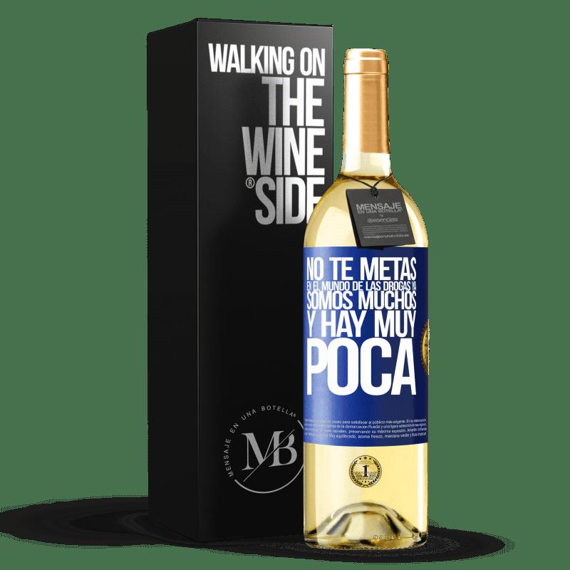 24,95 € Envío gratis | Vino Blanco Edición WHITE No te metas en el mundo de las drogas... Ya somos muchos y hay muy poca Etiqueta Azul. Etiqueta personalizable Vino joven Cosecha 2020 Verdejo