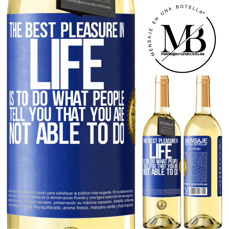 24,95 € Free Shipping | White Wine WHITE Edition The best pleasure in life is to do what people tell you that you are not able to do Blue Label. Customizable label Young wine Harvest 2020 Verdejo