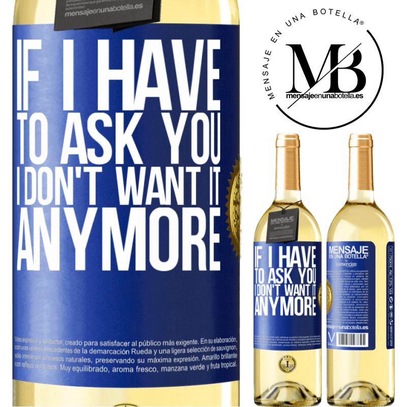 24,95 € Free Shipping | White Wine WHITE Edition If I have to ask you, I don't want it anymore Blue Label. Customizable label Young wine Harvest 2020 Verdejo