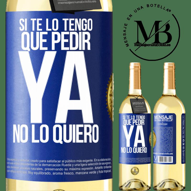 24,95 € Envoi gratuit | Vin blanc Édition WHITE Si je dois te demander, je n'en veux plus Étiquette Bleue. Étiquette personnalisable Vin jeune Récolte 2020 Verdejo