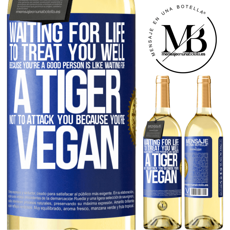 24,95 € Free Shipping   White Wine WHITE Edition Waiting for life to treat you well because you're a good person is like waiting for a tiger not to attack you because you're Blue Label. Customizable label Young wine Harvest 2020 Verdejo