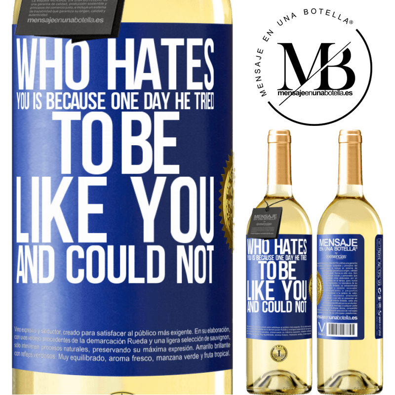 24,95 € Free Shipping | White Wine WHITE Edition Who hates you is because one day he tried to be like you and could not Blue Label. Customizable label Young wine Harvest 2020 Verdejo