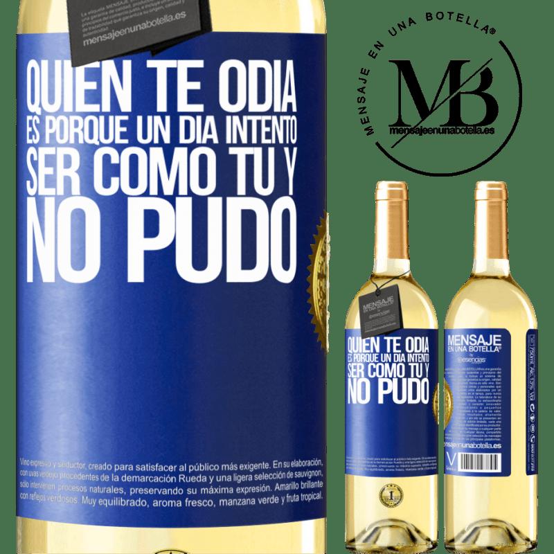 24,95 € Envío gratis | Vino Blanco Edición WHITE Quien te odia es porque un día intentó ser como tú y no pudo Etiqueta Azul. Etiqueta personalizable Vino joven Cosecha 2020 Verdejo