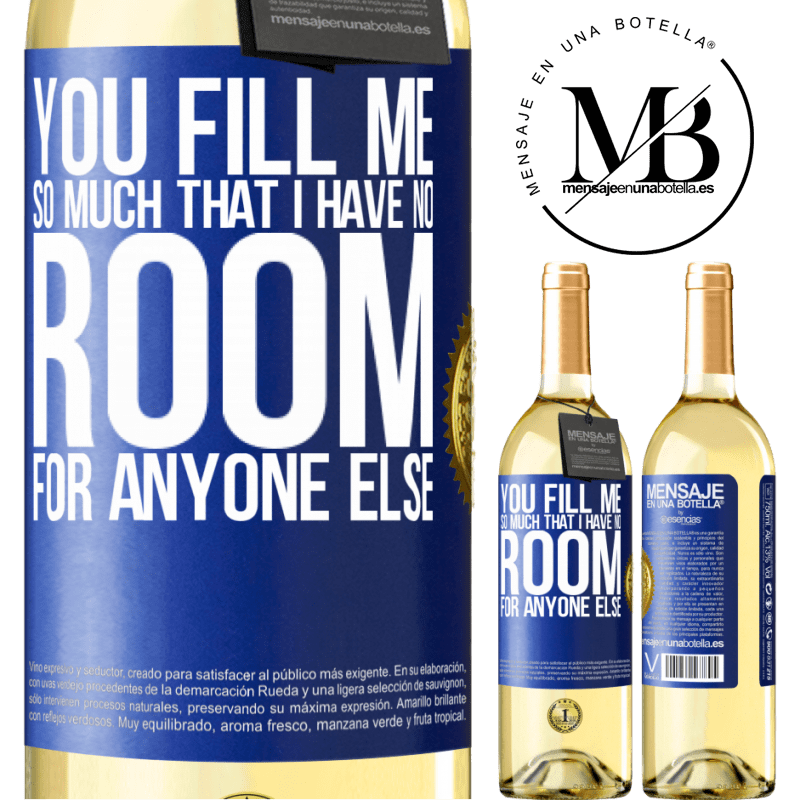 24,95 € Free Shipping   White Wine WHITE Edition You fill me so much that I have no room for anyone else Blue Label. Customizable label Young wine Harvest 2020 Verdejo