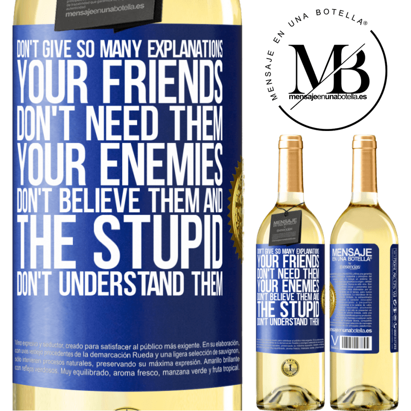 24,95 € Free Shipping   White Wine WHITE Edition Don't give so many explanations. Your friends don't need them, your enemies don't believe them, and the stupid don't Blue Label. Customizable label Young wine Harvest 2020 Verdejo