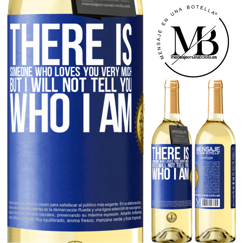 24,95 € Free Shipping   White Wine WHITE Edition There is someone who loves you very much, but I will not tell you who I am Blue Label. Customizable label Young wine Harvest 2020 Verdejo