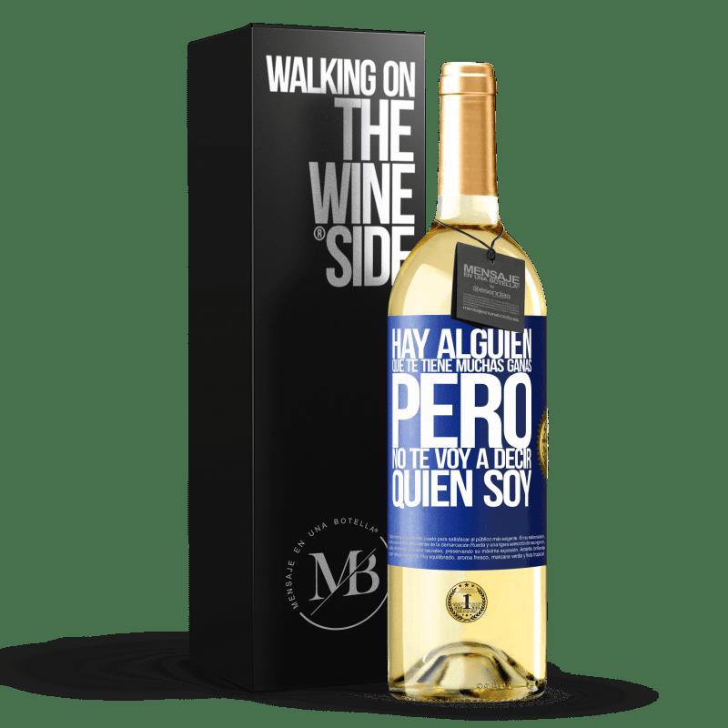 24,95 € Envoi gratuit | Vin blanc Édition WHITE Il y a quelqu'un qui te veut vraiment, mais je ne te dirai pas qui je suis Étiquette Bleue. Étiquette personnalisable Vin jeune Récolte 2020 Verdejo