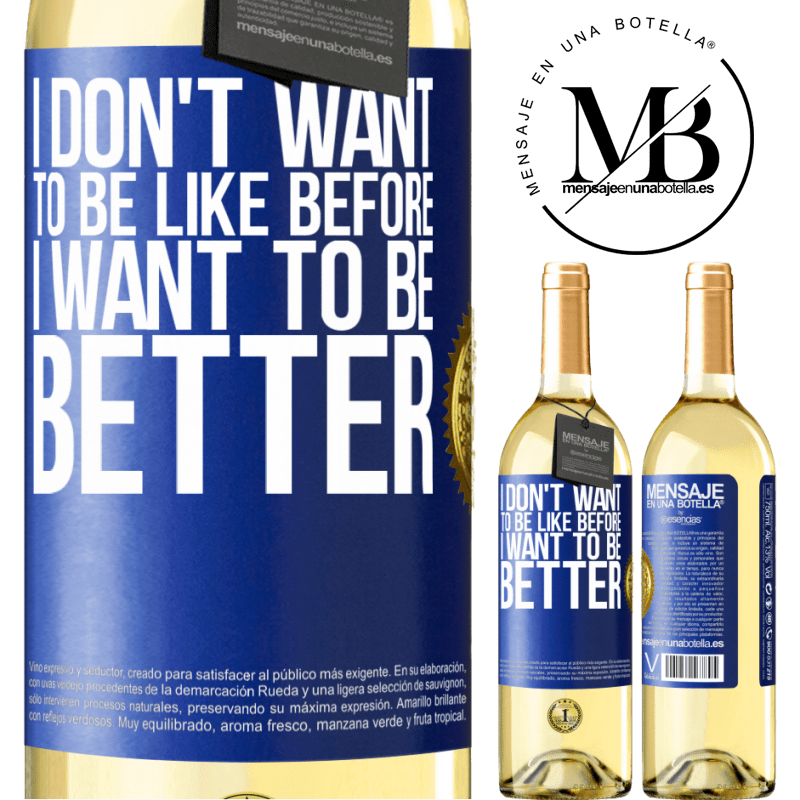 24,95 € Free Shipping   White Wine WHITE Edition I don't want to be like before, I want to be better Blue Label. Customizable label Young wine Harvest 2020 Verdejo