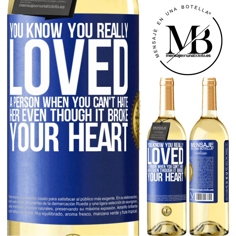 24,95 € Free Shipping   White Wine WHITE Edition You know you really loved a person when you can't hate her even though it broke your heart Blue Label. Customizable label Young wine Harvest 2020 Verdejo