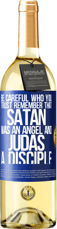 24,95 € Free Shipping   White Wine WHITE Edition Be careful who you trust. Remember that Satan was an angel and Judas a disciple Blue Label. Customizable label Young wine Harvest 2020 Verdejo