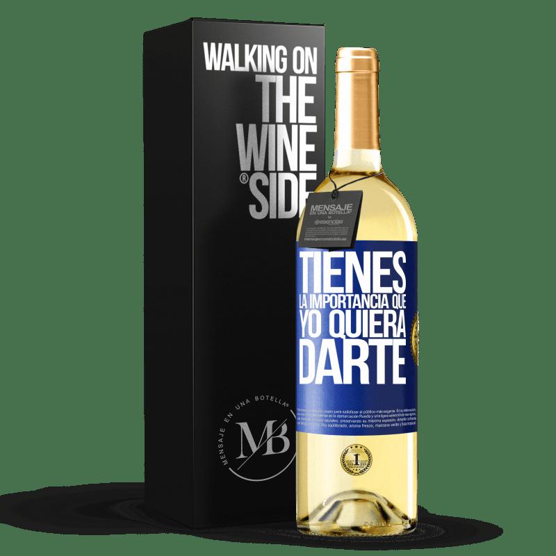 24,95 € Envío gratis | Vino Blanco Edición WHITE Tienes la importancia que yo quiera darte Etiqueta Azul. Etiqueta personalizable Vino joven Cosecha 2020 Verdejo