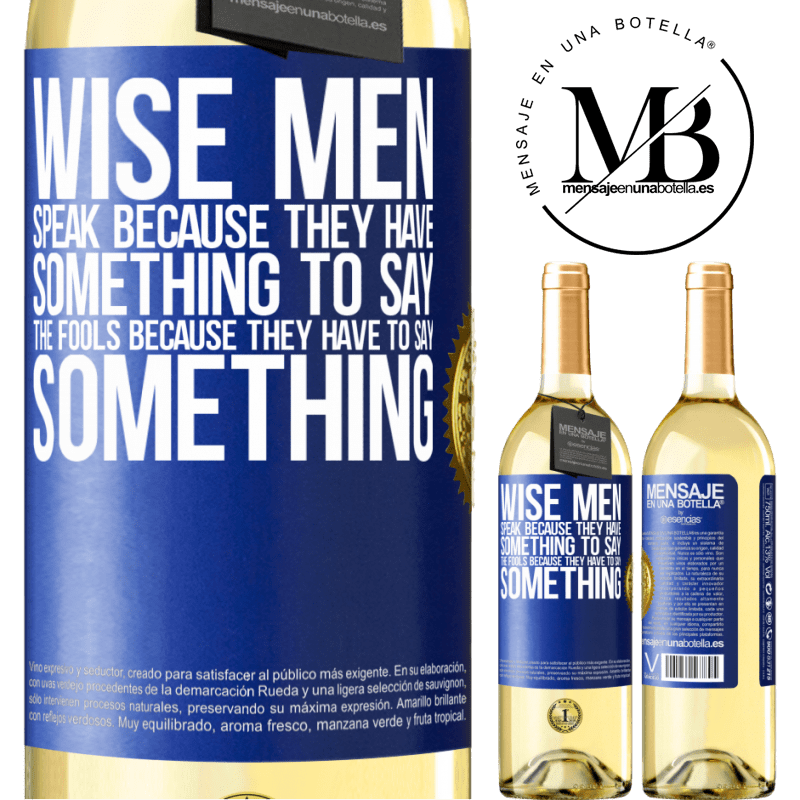 24,95 € Free Shipping | White Wine WHITE Edition Wise men speak because they have something to say the fools because they have to say something Blue Label. Customizable label Young wine Harvest 2020 Verdejo
