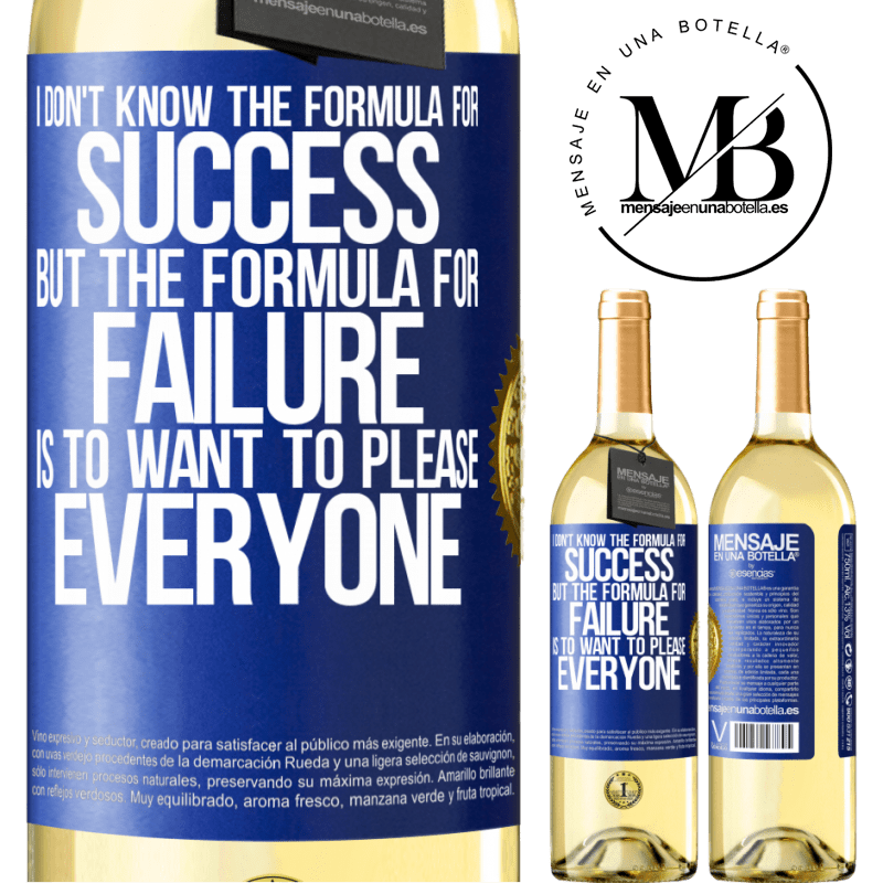 24,95 € Free Shipping   White Wine WHITE Edition I don't know the formula for success, but the formula for failure is to want to please everyone Blue Label. Customizable label Young wine Harvest 2020 Verdejo