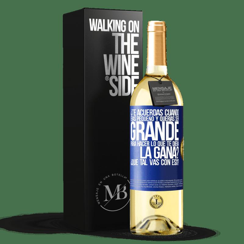 24,95 € Envoi gratuit | Vin blanc Édition WHITE vous souvenez-vous quand vous étiez petit et que vous vouliez être gros pour faire ce que vous vouliez? Comment tu fais ça? Étiquette Bleue. Étiquette personnalisable Vin jeune Récolte 2020 Verdejo