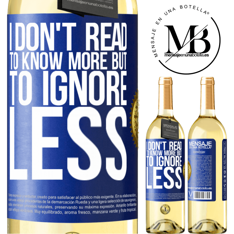 24,95 € Free Shipping   White Wine WHITE Edition I don't read to know more, but to ignore less Blue Label. Customizable label Young wine Harvest 2020 Verdejo