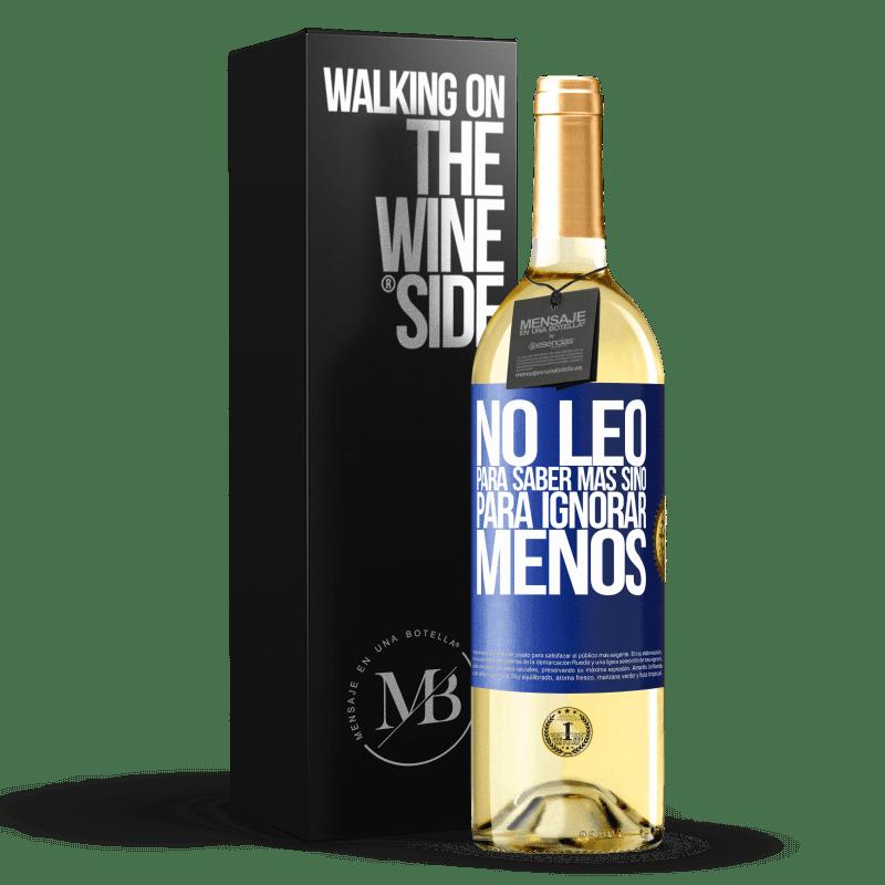 24,95 € Envoi gratuit   Vin blanc Édition WHITE Je ne lis pas pour en savoir plus, mais pour ignorer moins Étiquette Bleue. Étiquette personnalisable Vin jeune Récolte 2020 Verdejo