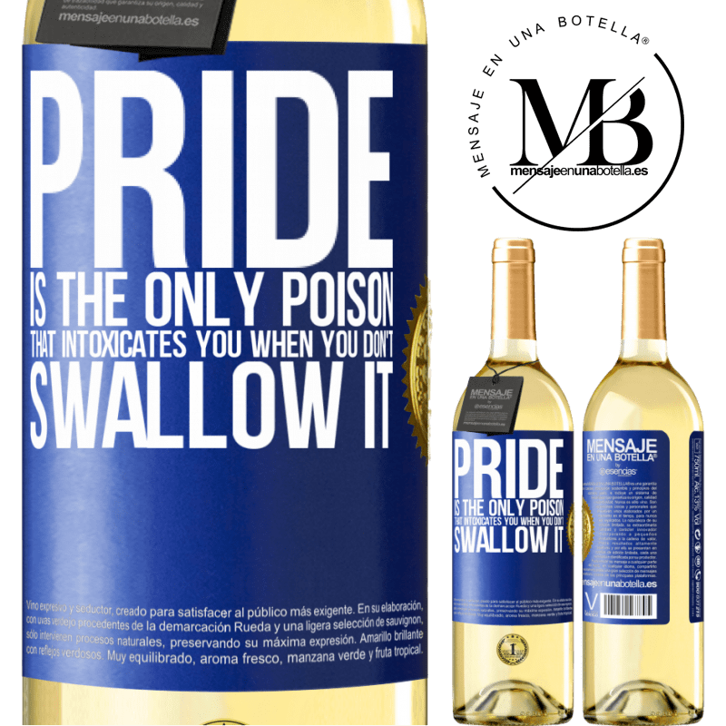 24,95 € Free Shipping | White Wine WHITE Edition Pride is the only poison that intoxicates you when you don't swallow it Blue Label. Customizable label Young wine Harvest 2020 Verdejo