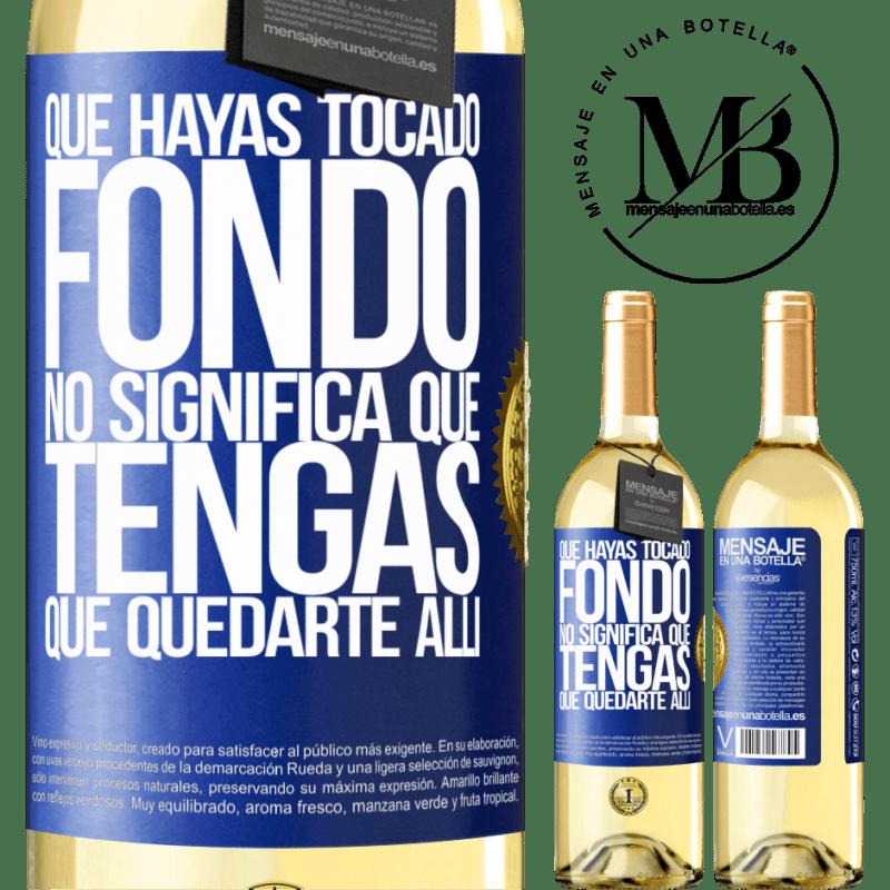 24,95 € Envoi gratuit | Vin blanc Édition WHITE Que vous ayez touché le fond ne signifie pas que vous devez y rester Étiquette Bleue. Étiquette personnalisable Vin jeune Récolte 2020 Verdejo